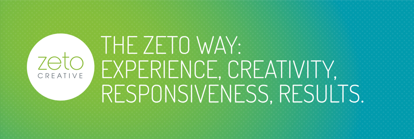 The Zeto Way: Experience, Creativity, Responsiveness, Results.